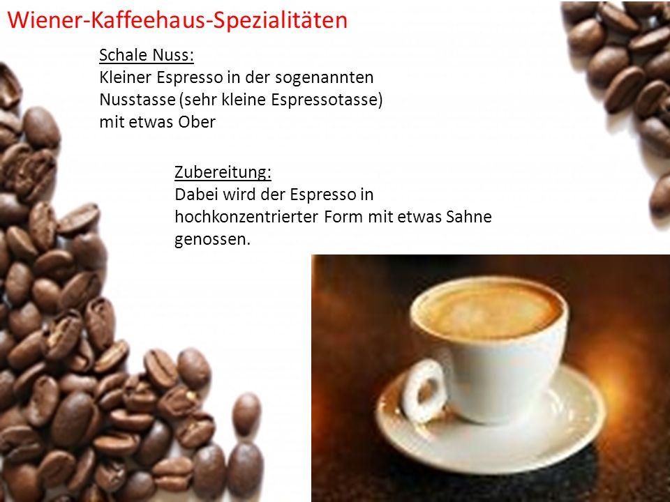 Schale Nuss: Kleiner Espresso in der sogenannten Nusstasse (sehr kleine Espressotasse) mit etwas Ober Zubereitung: Dabei wird der Espresso in hochkonz