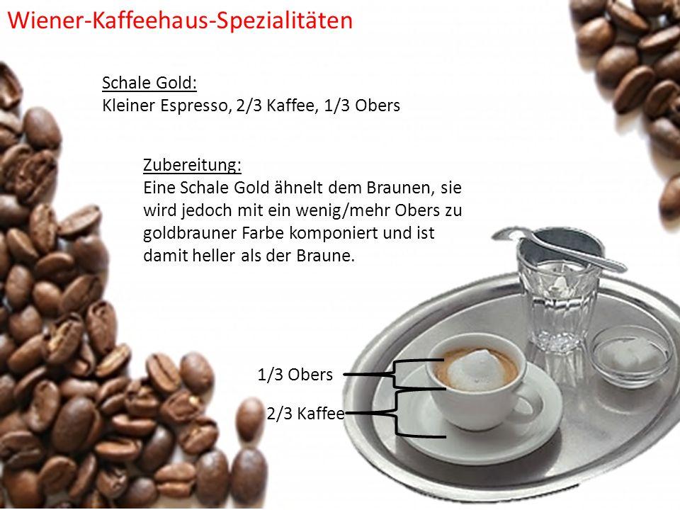 Schale Gold: Kleiner Espresso, 2/3 Kaffee, 1/3 Obers Zubereitung: Eine Schale Gold ähnelt dem Braunen, sie wird jedoch mit ein wenig/mehr Obers zu gol