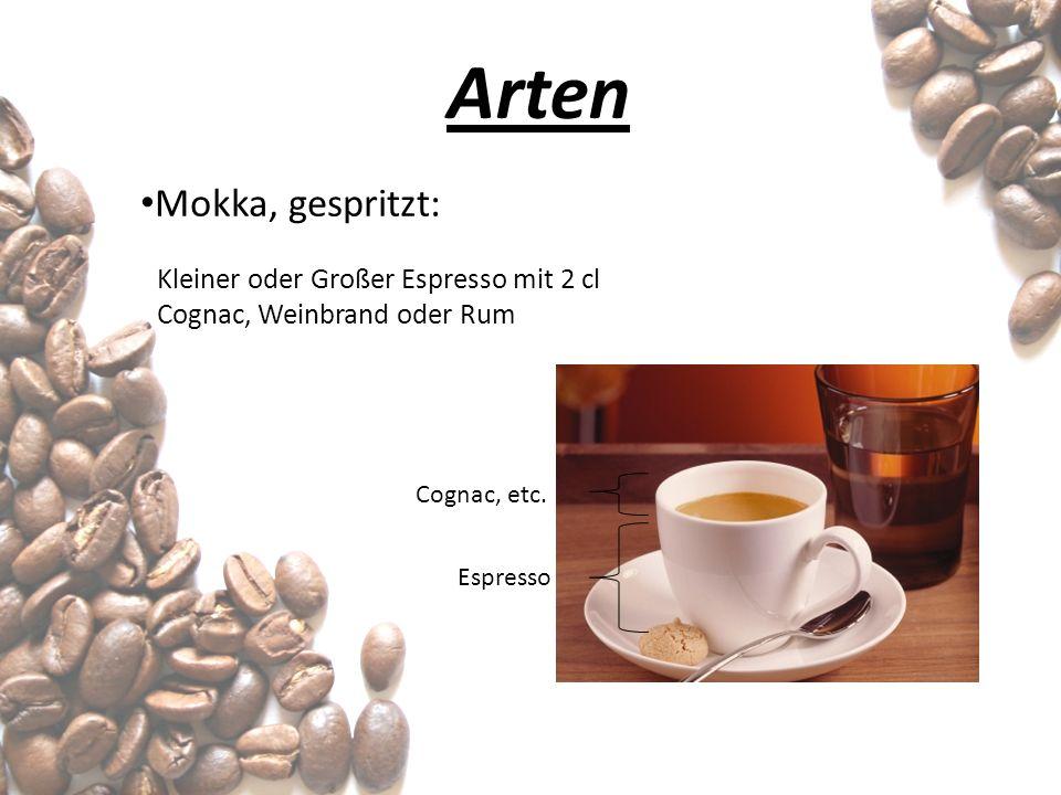 Arten Mokka, gespritzt: Kleiner oder Großer Espresso mit 2 cl Cognac, Weinbrand oder Rum Cognac, etc. Espresso