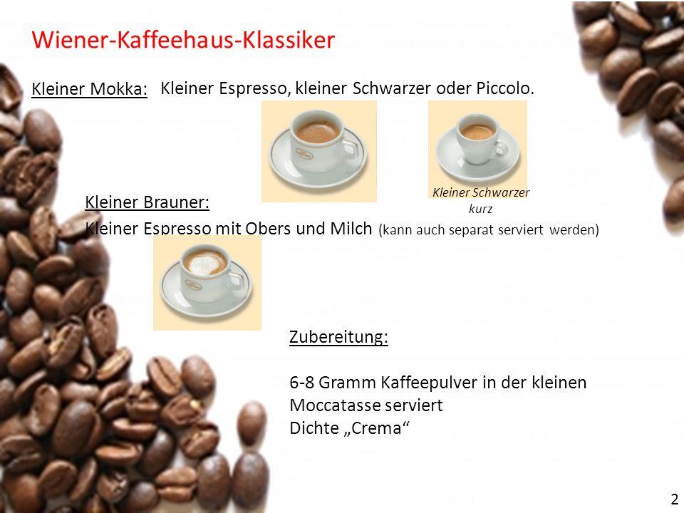 2 Wiener-Kaffeehaus-Klassiker Kleiner Mokka: Kleiner Espresso, kleiner Schwarzer oder Piccolo. Zubereitung: 6-8 Gramm Kaffeepulver in der kleinen Mocc