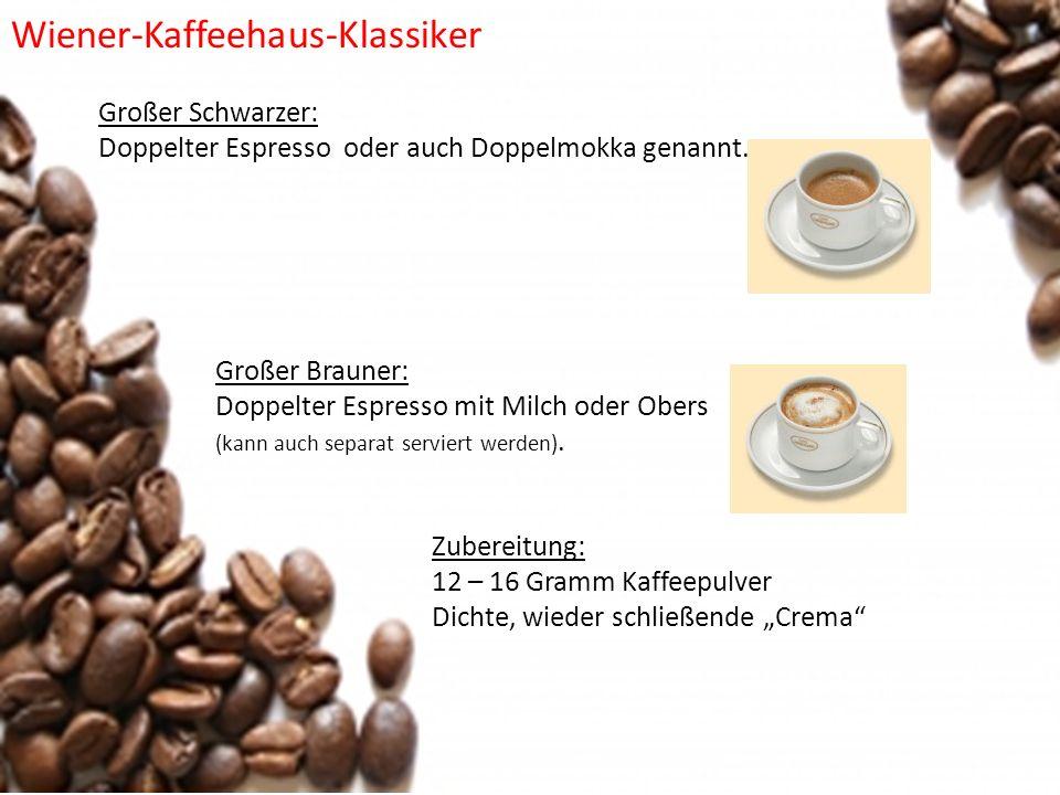 Großer Schwarzer: Doppelter Espresso oder auch Doppelmokka genannt. Zubereitung: 12 – 16 Gramm Kaffeepulver Dichte, wieder schließende Crema Wiener-Ka