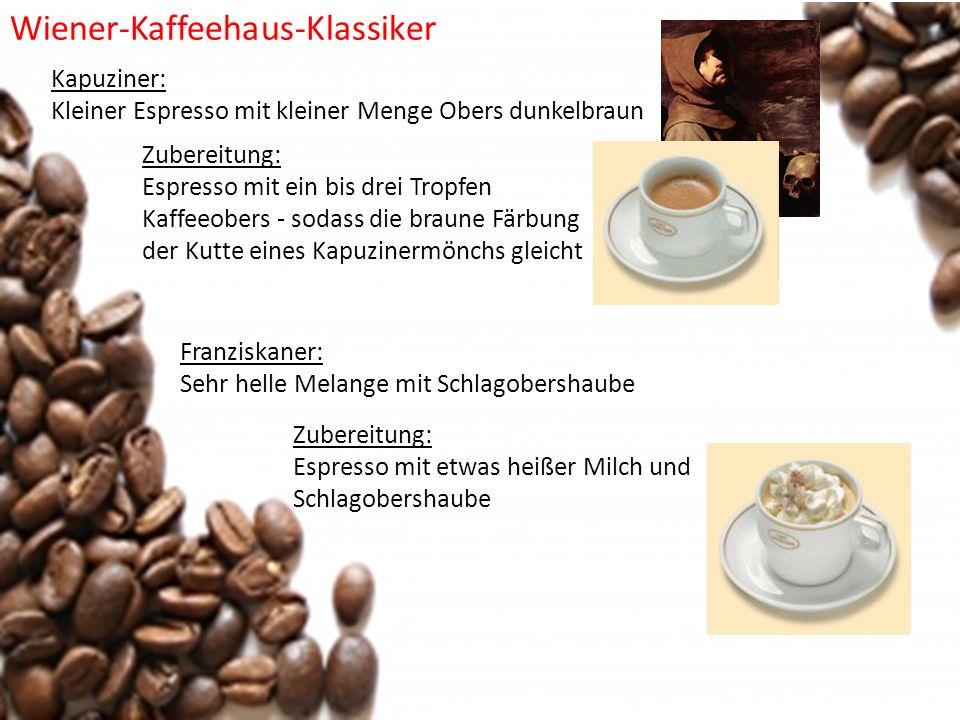 Kapuziner: Kleiner Espresso mit kleiner Menge Obers dunkelbraun Zubereitung: Espresso mit ein bis drei Tropfen Kaffeeobers - sodass die braune Färbung