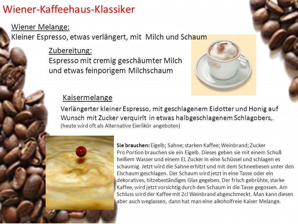 Zubereitung: Espresso mit cremig geschäumter Milch und etwas feinporigem Milchschaum Wiener-Kaffeehaus-Klassiker Kaisermelange Verlängerter kleiner Es