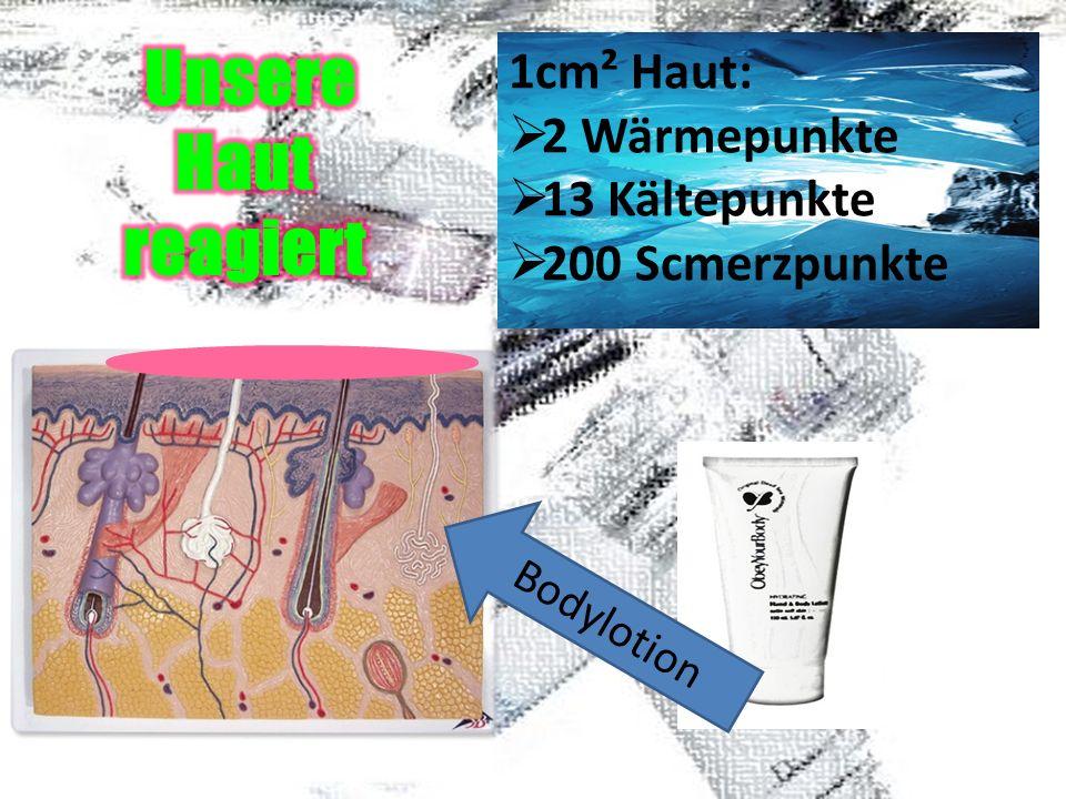 1cm² Haut: 2 Wärmepunkte 13 Kältepunkte 200 Scmerzpunkte Bodylotion