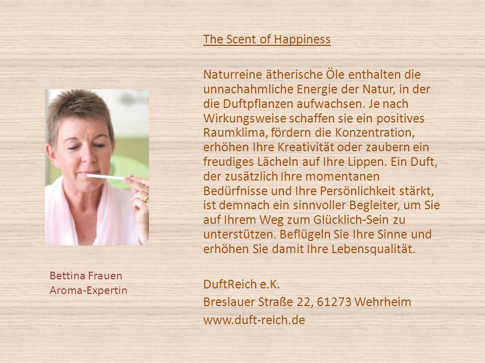 The Scent of Happiness Naturreine ätherische Öle enthalten die unnachahmliche Energie der Natur, in der die Duftpflanzen aufwachsen.
