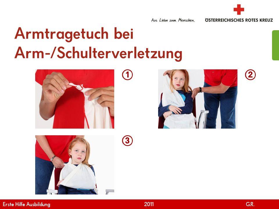 www.roteskreuz.at Version April | 2011 Armtragetuch bei Arm-/Schulterverletzung 106 Erste Hilfe Ausbildung 2011 G.R.