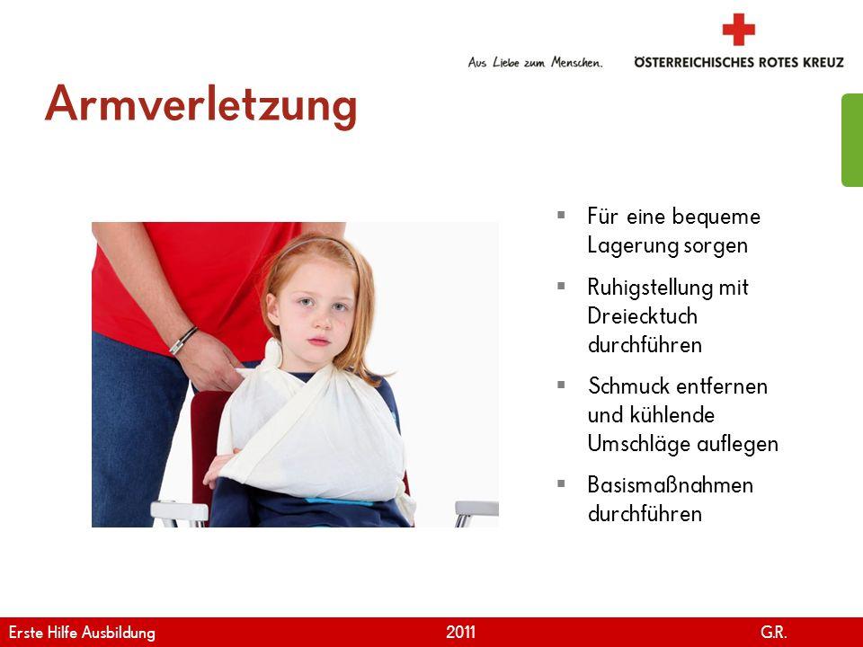 www.roteskreuz.at Version April | 2011 Armverletzung 107 Für eine bequeme Lagerung sorgen Ruhigstellung mit Dreiecktuch durchführen Schmuck entfernen