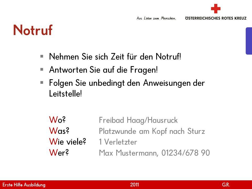 www.roteskreuz.at Version April | 2011 Notruf Nehmen Sie sich Zeit für den Notruf! Antworten Sie auf die Fragen! Folgen Sie unbedingt den Anweisungen