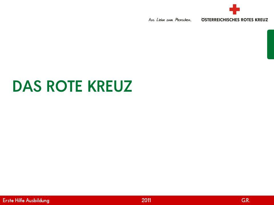 www.roteskreuz.at Version April | 2011 DAS ROTE KREUZ Erste Hilfe Ausbildung 2011 G.R.