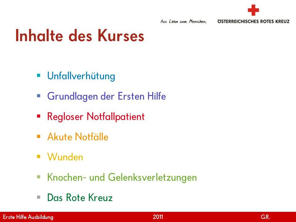 www.roteskreuz.at Version April | 2011 Inhalte des Kurses Unfallverhütung Grundlagen der Ersten Hilfe Regloser Notfallpatient Akute Notfälle Wunden Kn
