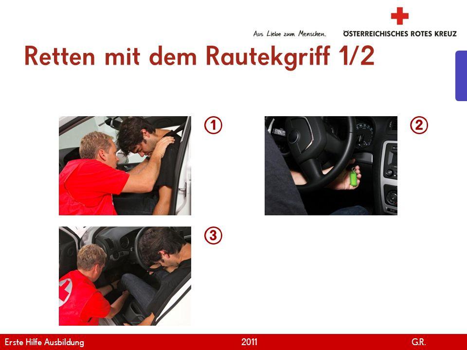 www.roteskreuz.at Version April   2011 Retten mit dem Rautekgriff 2/2 26 Erste Hilfe Ausbildung 2011 G.R.