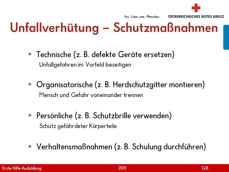 www.roteskreuz.at Version April | 2011 Unfallverhütung – Schutzmaßnahmen Technische (z. B. defekte Geräte ersetzen) Unfallgefahren im Vorfeld beseitig