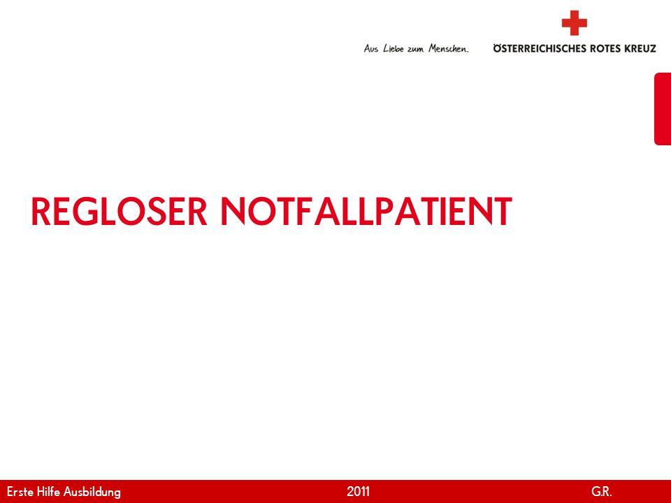 www.roteskreuz.at Version April   2011 Wenn ein Mensch reglos auf dem Boden liegt … 31 Erste Hilfe Ausbildung 2011 G.R.