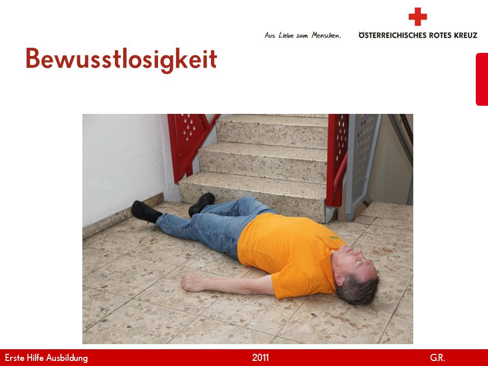 www.roteskreuz.at Version April | 2011 Bewusstlosigkeit 32 Erste Hilfe Ausbildung 2011 G.R.