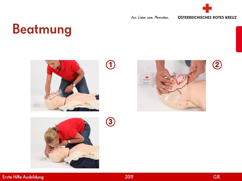 www.roteskreuz.at Version April | 2011 Beatmung 37 Erste Hilfe Ausbildung 2011 G.R.