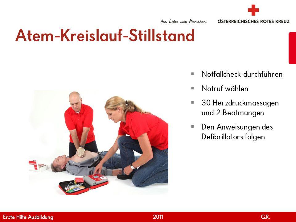 www.roteskreuz.at Version April | 2011 Atem-Kreislauf-Stillstand 40 Notfallcheck durchführen Notruf wählen 30 Herzdruckmassagen und 2 Beatmungen Den A