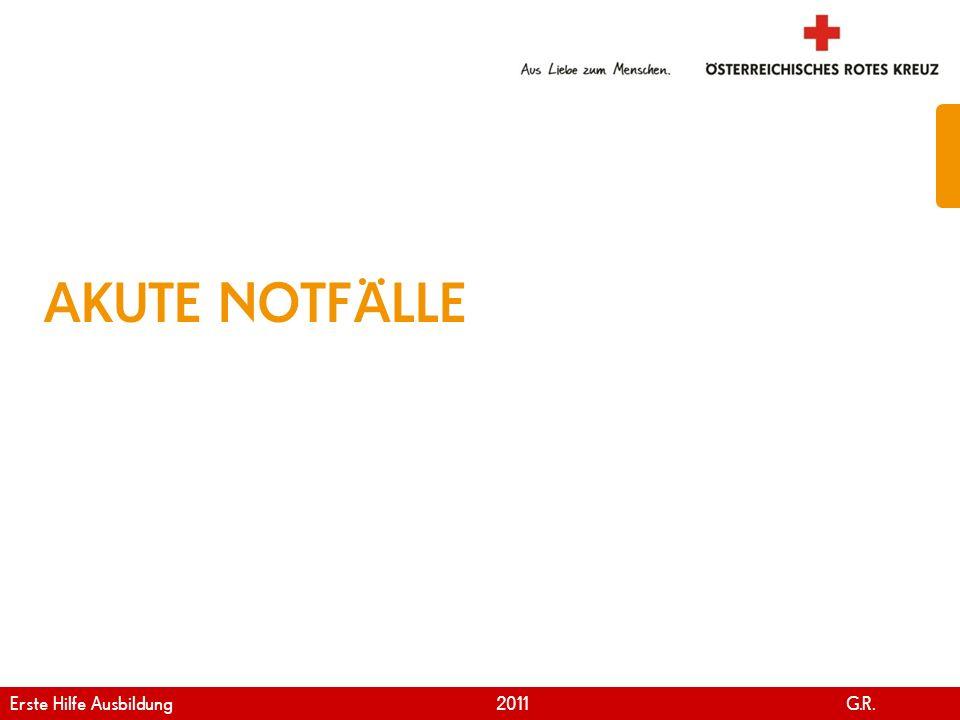 www.roteskreuz.at Version April | 2011 AKUTE NOTFÄLLE Erste Hilfe Ausbildung 2011 G.R.
