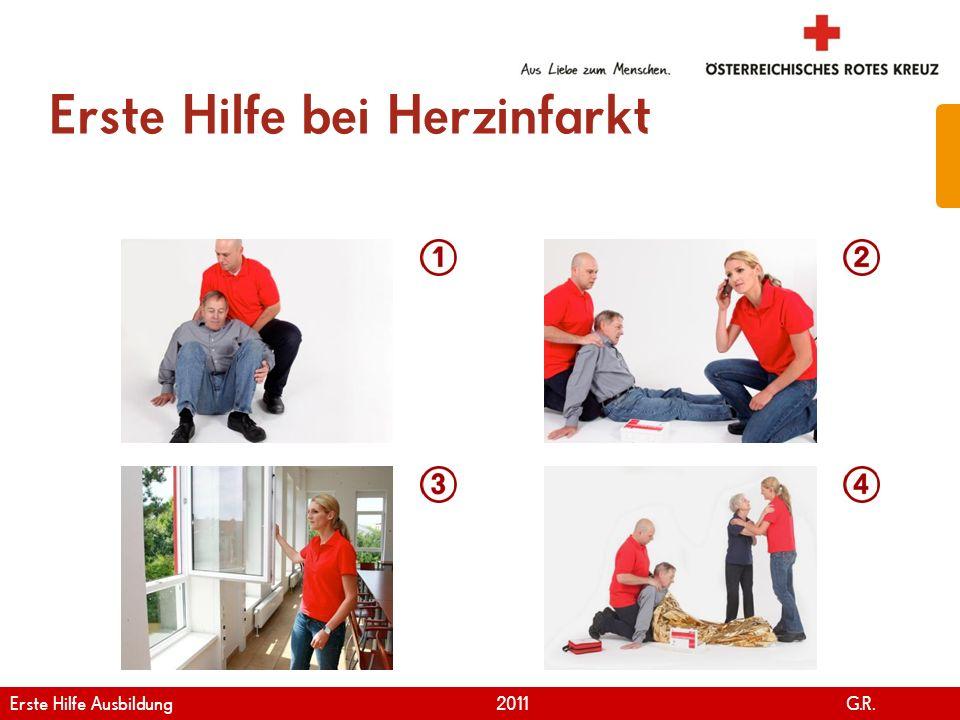 www.roteskreuz.at Version April | 2011 Erste Hilfe bei Herzinfarkt 43 Erste Hilfe Ausbildung 2011 G.R.