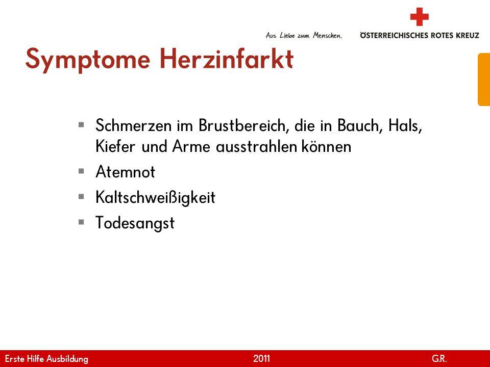 www.roteskreuz.at Version April | 2011 Symptome Herzinfarkt Schmerzen im Brustbereich, die in Bauch, Hals, Kiefer und Arme ausstrahlen können Atemnot
