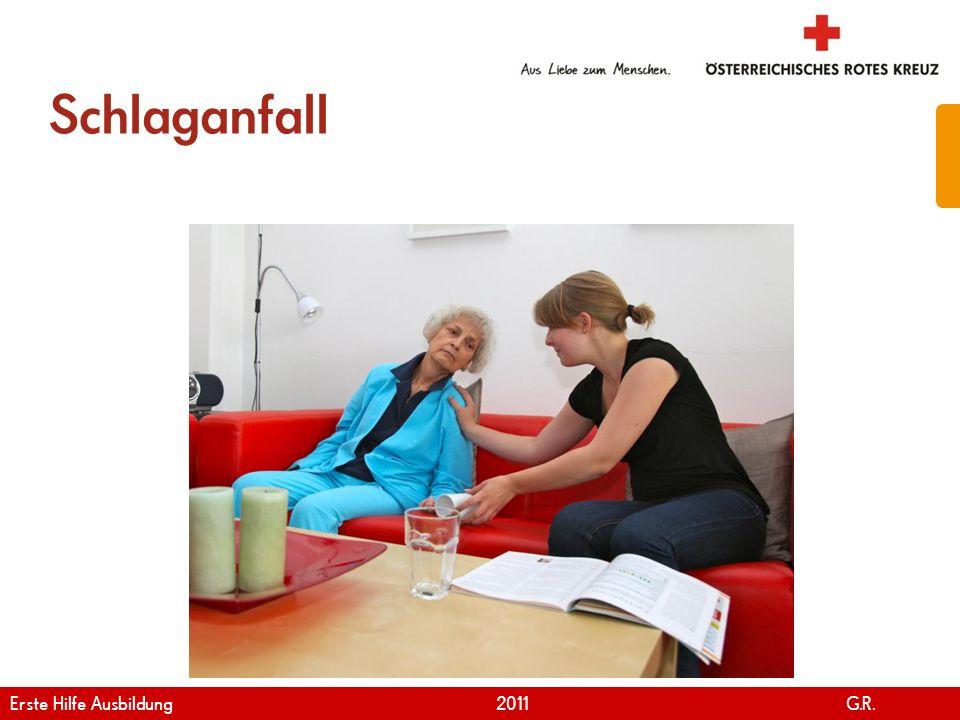 www.roteskreuz.at Version April   2011 Erste Hilfe bei Schlaganfall 47 Erste Hilfe Ausbildung 2011 G.R.