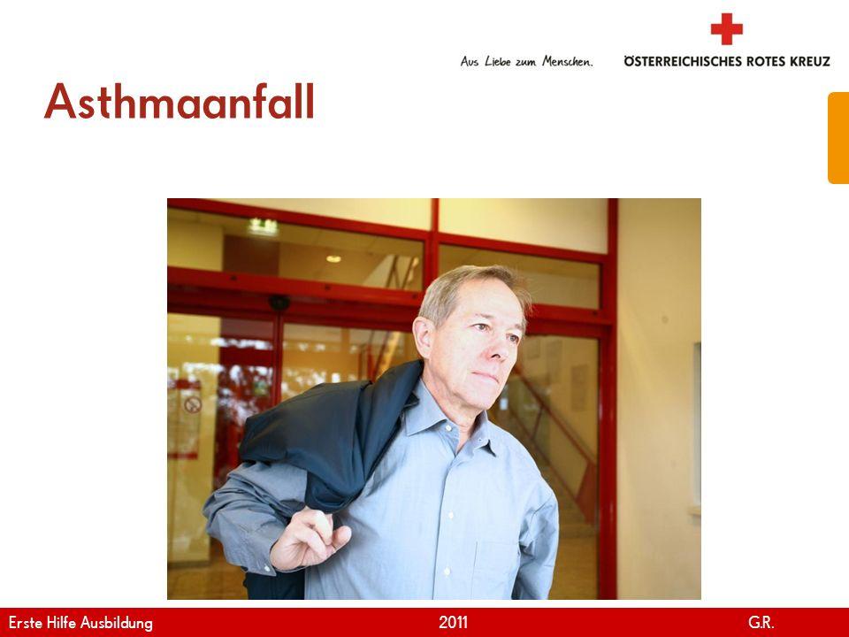 www.roteskreuz.at Version April   2011 Erste Hilfe bei Asthma 57 Erste Hilfe Ausbildung 2011 G.R.