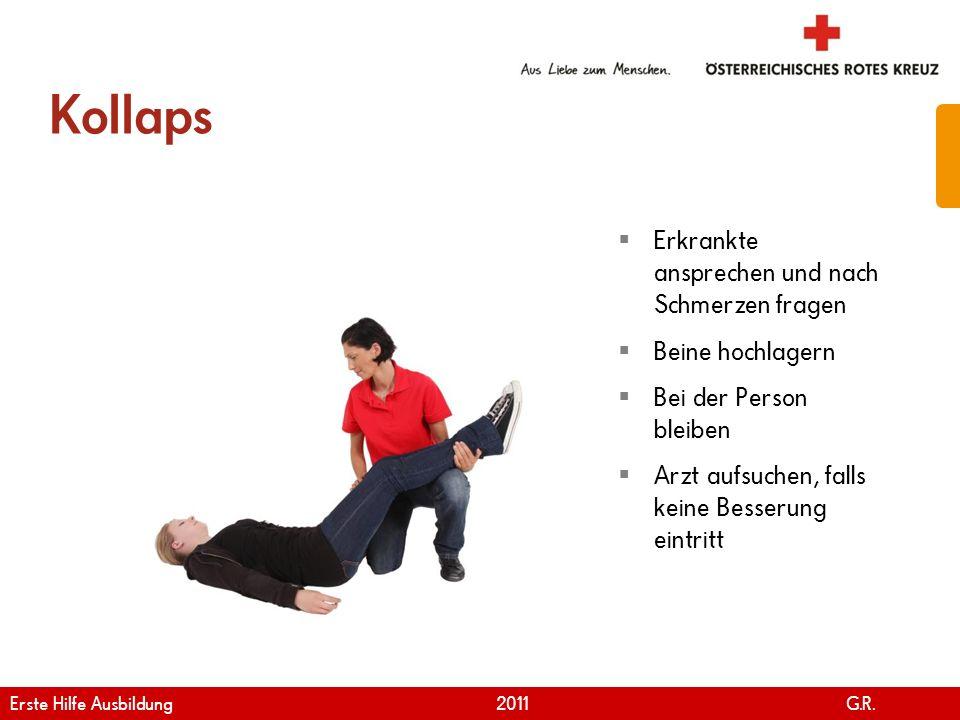 www.roteskreuz.at Version April | 2011 Kollaps 60 Erkrankte ansprechen und nach Schmerzen fragen Beine hochlagern Bei der Person bleiben Arzt aufsuche
