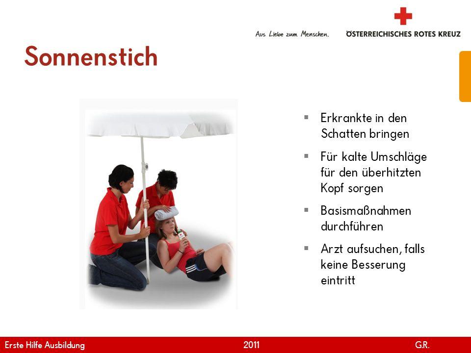 www.roteskreuz.at Version April | 2011 Sonnenstich 62 Erkrankte in den Schatten bringen Für kalte Umschläge für den überhitzten Kopf sorgen Basismaßna