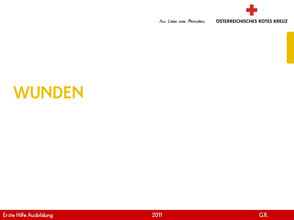 www.roteskreuz.at Version April | 2011 WUNDEN Erste Hilfe Ausbildung 2011 G.R.