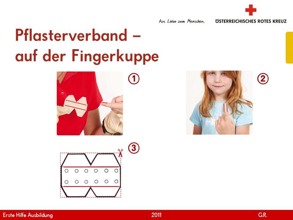 www.roteskreuz.at Version April | 2011 Pflasterverband – auf der Fingerkuppe 81 Erste Hilfe Ausbildung 2011 G.R.