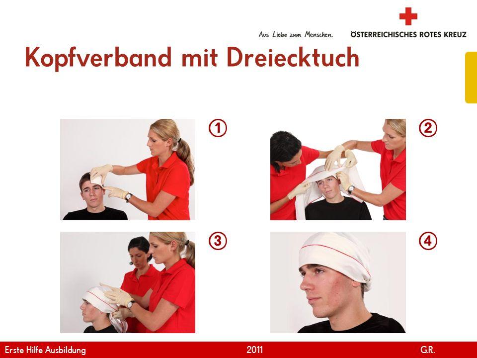 www.roteskreuz.at Version April | 2011 Kopfverband mit Dreiecktuch 83 Erste Hilfe Ausbildung 2011 G.R.
