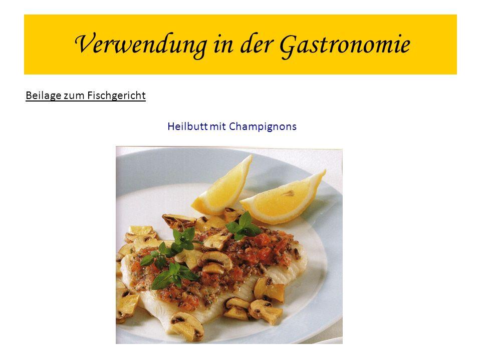 Verwendung in der Gastronomie Beilage zum Fischgericht Heilbutt mit Champignons