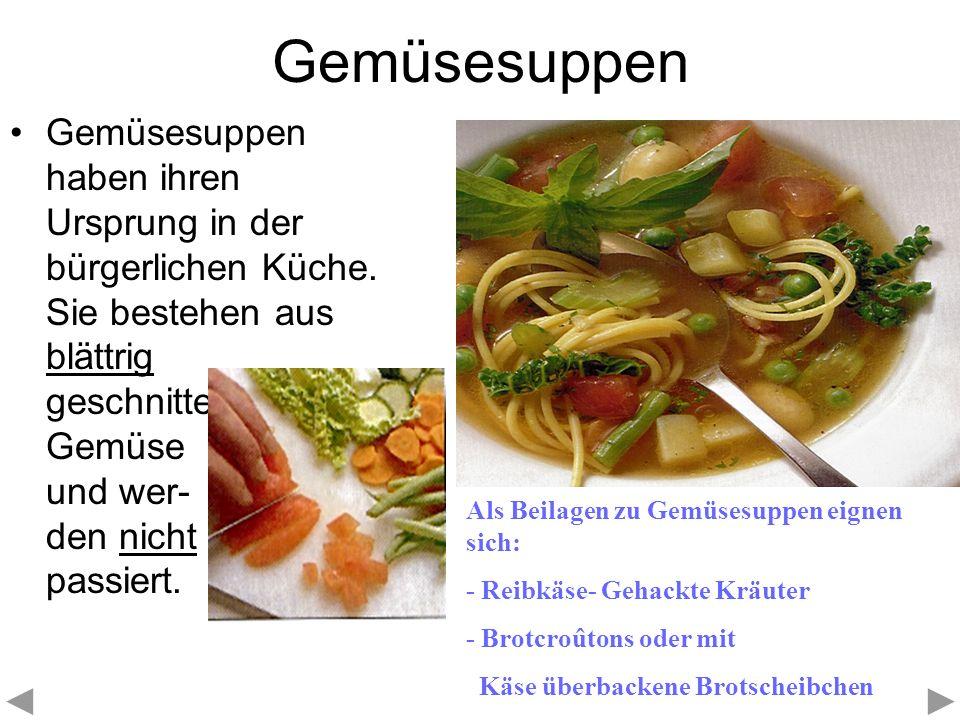 Gemüsesuppen Gemüsesuppen haben ihren Ursprung in der bürgerlichen Küche. Sie bestehen aus blättrig geschnittenem Gemüse und wer- den nicht passiert.
