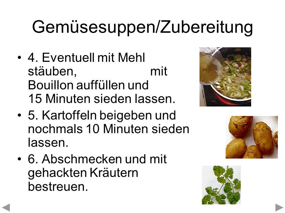 Gemüsesuppen/Zubereitung 4. Eventuell mit Mehl stäuben, mit Bouillon auffüllen und 15 Minuten sieden lassen. 5. Kartoffeln beigeben und nochmals 10 Mi