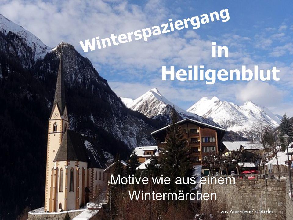 Motive wie aus einem Wintermärchen aus Annemarie`s Studio Winterspaziergang in Heiligenblut