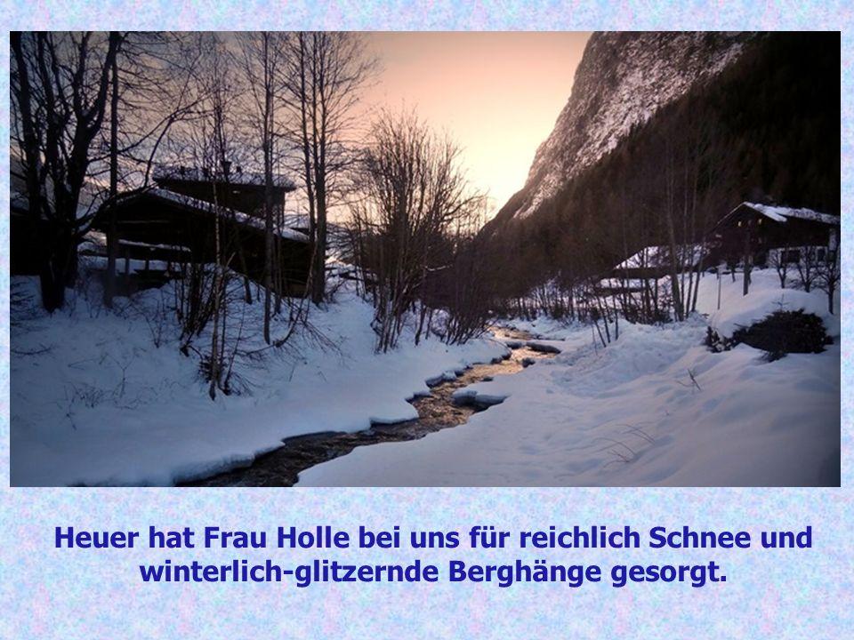 Heuer hat Frau Holle bei uns für reichlich Schnee und winterlich-glitzernde Berghänge gesorgt.