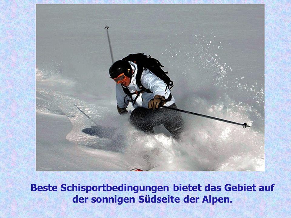 Beste Schisportbedingungen bietet das Gebiet auf der sonnigen Südseite der Alpen.