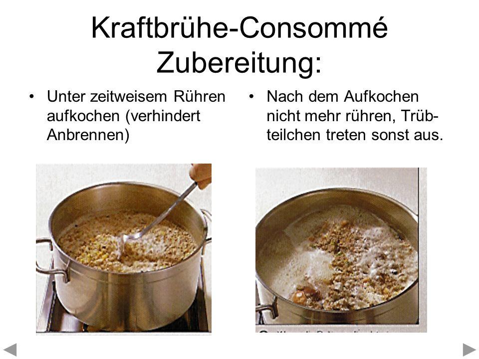 Kraftbrühe-Consommé Zubereitung: Unter zeitweisem Rühren aufkochen (verhindert Anbrennen) Nach dem Aufkochen nicht mehr rühren, Trüb- teilchen treten