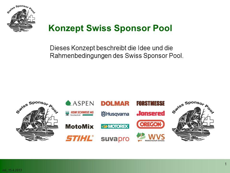 mli_15.4.2013 2 Idee Der Swiss Sponsor Pool bildet die Sponsoring Grundlage der Holzhauereiwettkämpfe in der Schweiz.