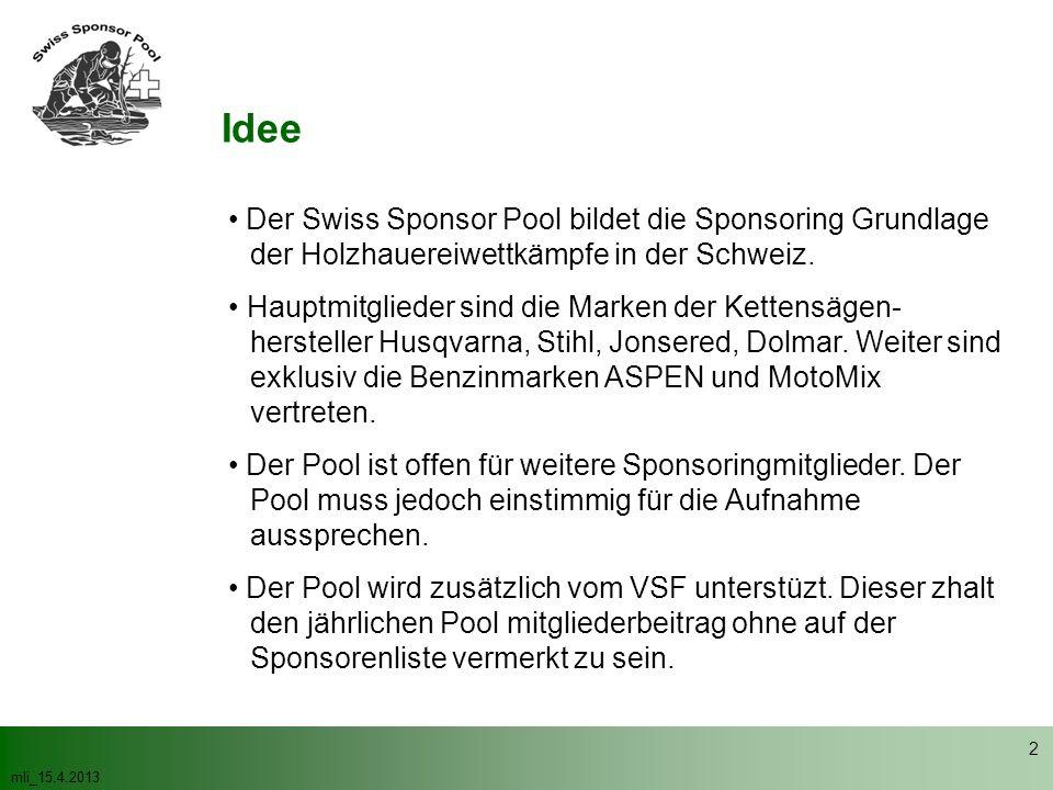 mli_15.4.2013 2 Idee Der Swiss Sponsor Pool bildet die Sponsoring Grundlage der Holzhauereiwettkämpfe in der Schweiz. Hauptmitglieder sind die Marken