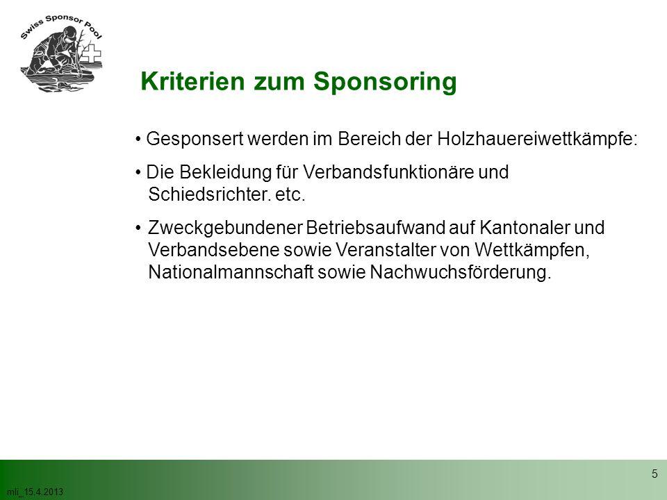 mli_15.4.2013 5 Kriterien zum Sponsoring Gesponsert werden im Bereich der Holzhauereiwettkämpfe: Die Bekleidung für Verbandsfunktionäre und Schiedsric