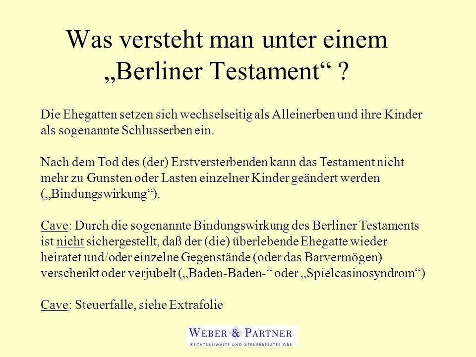 Was versteht man unter einem Berliner Testament ? Die Ehegatten setzen sich wechselseitig als Alleinerben und ihre Kinder als sogenannte Schlusserben