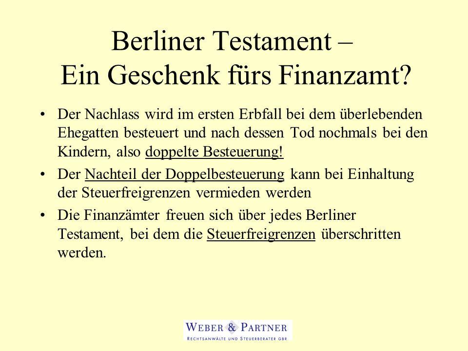 Berliner Testament – Ein Geschenk fürs Finanzamt? Der Nachlass wird im ersten Erbfall bei dem überlebenden Ehegatten besteuert und nach dessen Tod noc
