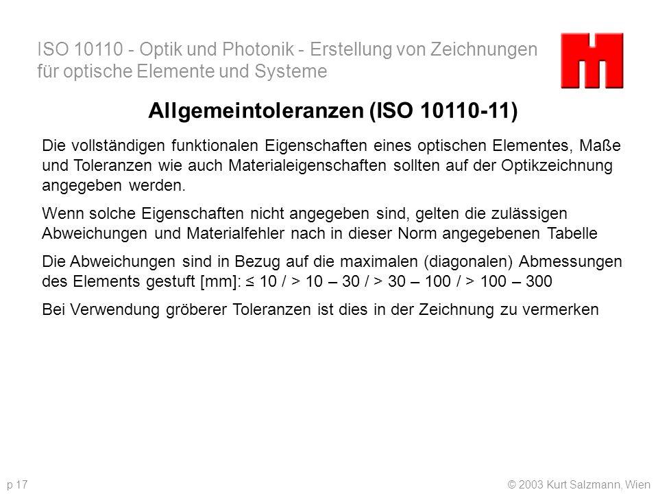 ISO 10110 - Optik und Photonik - Erstellung von Zeichnungen für optische Elemente und Systeme © 2003 Kurt Salzmann, Wienp 17 Allgemeintoleranzen (ISO