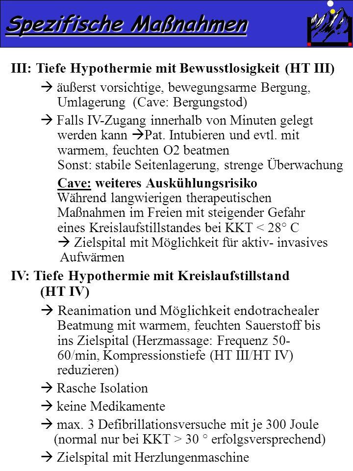 Spezifische Maßnahmen III: Tiefe Hypothermie mit Bewusstlosigkeit (HT III) äußerst vorsichtige, bewegungsarme Bergung, Umlagerung (Cave: Bergungstod)