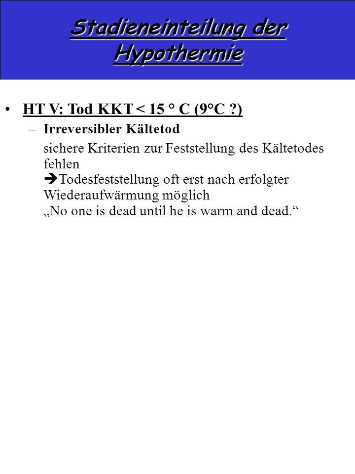 HT V: Tod KKT < 15 ° C (9°C ?) –Irreversibler Kältetod sichere Kriterien zur Feststellung des Kältetodes fehlen Todesfeststellung oft erst nach erfolg