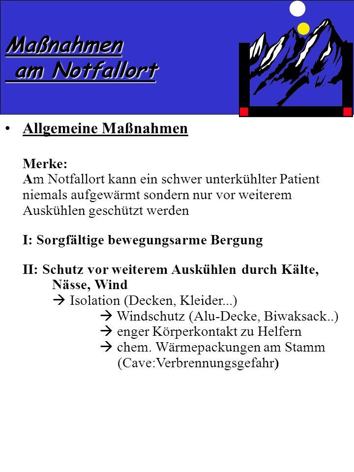 Allgemeine Maßnahmen Merke: Am Notfallort kann ein schwer unterkühlter Patient niemals aufgewärmt sondern nur vor weiterem Auskühlen geschützt werden
