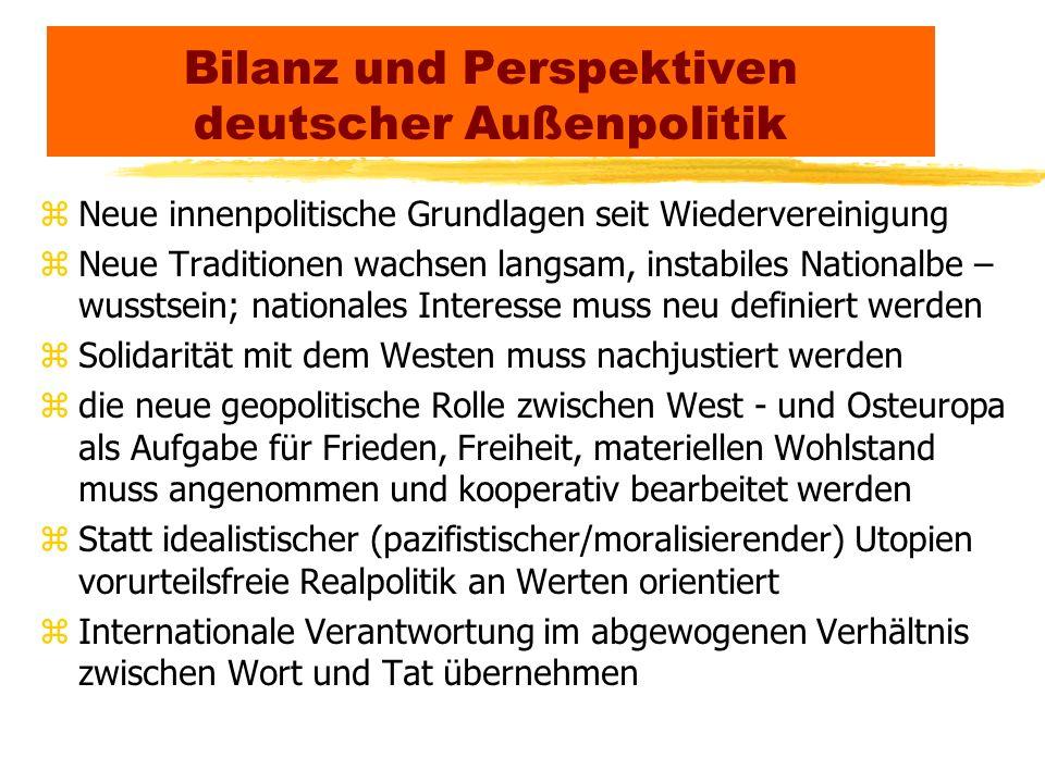 Bilanz und Perspektiven deutscher Außenpolitik zNeue innenpolitische Grundlagen seit Wiedervereinigung zNeue Traditionen wachsen langsam, instabiles N