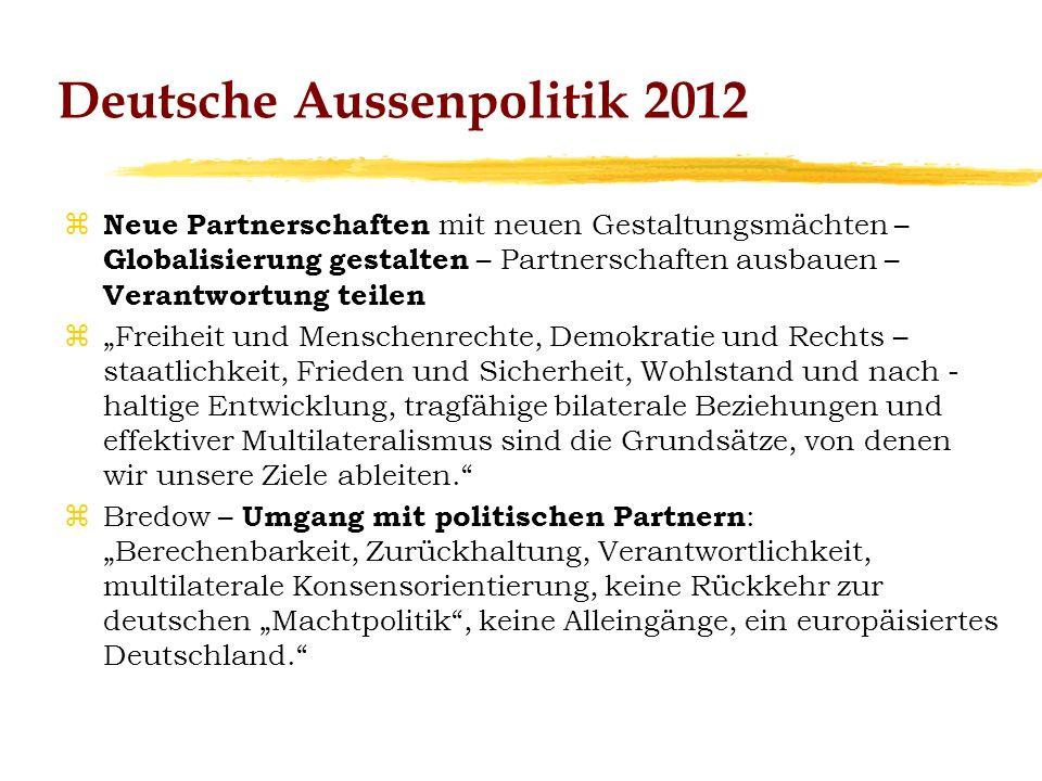 Deutsche Aussenpolitik 2012 z Neue Partnerschaften mit neuen Gestaltungsmächten – Globalisierung gestalten – Partnerschaften ausbauen – Verantwortung