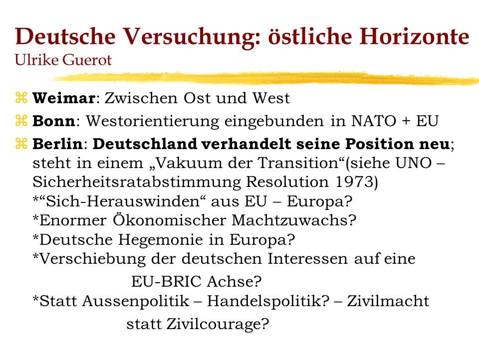 Kritische Fragen an die deutsche Aussenpolitik z Kontinuität bei Wandel – Flexibilität und Neuorientierung z Überfrachteter Wertekanon versus Effizienz + Flexibilität zErik Gujer 2007: Machtpolitik wird tabuisiert.