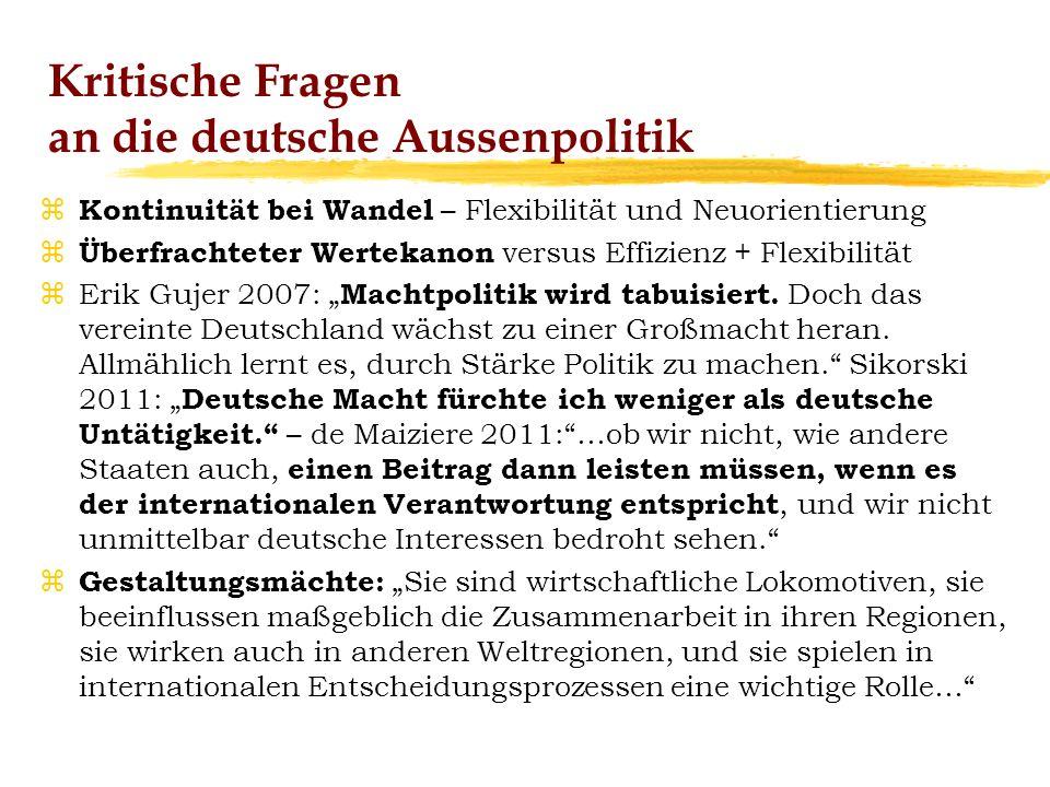 Kritische Fragen an die deutsche Aussenpolitik z Kontinuität bei Wandel – Flexibilität und Neuorientierung z Überfrachteter Wertekanon versus Effizien